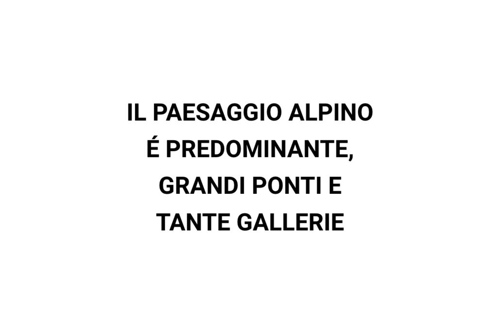 IL PAESAGGIO ALPINO É PREDOMINANTE, GRANDI PONTI E TANTE GALLERIE