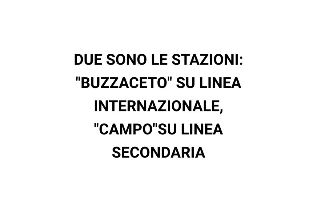 """DUE SONO LE STAZIONI: """"BUZZACETO"""" SU LINEA INTERNAZIONALE, """"CAMPO"""" SUL LINEA SECONDARIA"""